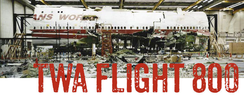 an investigation of the twa flight 800 The take aim show on blogtalkradio, july 15, 2011 for a little background: on july 17 th, 1996, twa flight 800 took off from new york's jfk airport, heading for paris twelve minutes into the flight, the plane exploded and crashed into the atlantic, killing all 230 people aboard.